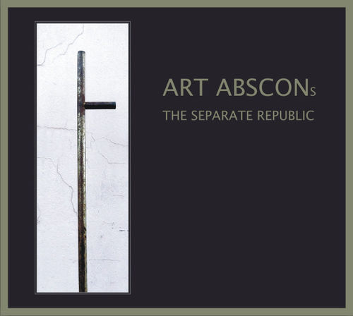 ART ABSCONs: The Separate Republic (CD 2017)